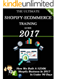 The Ultimate Shopify Ecommerce Training Guide 2017: Money Making Methods With Shopify That You Can Inplement Today! Facebook Advertising Shopify & Kindle Ecommerce