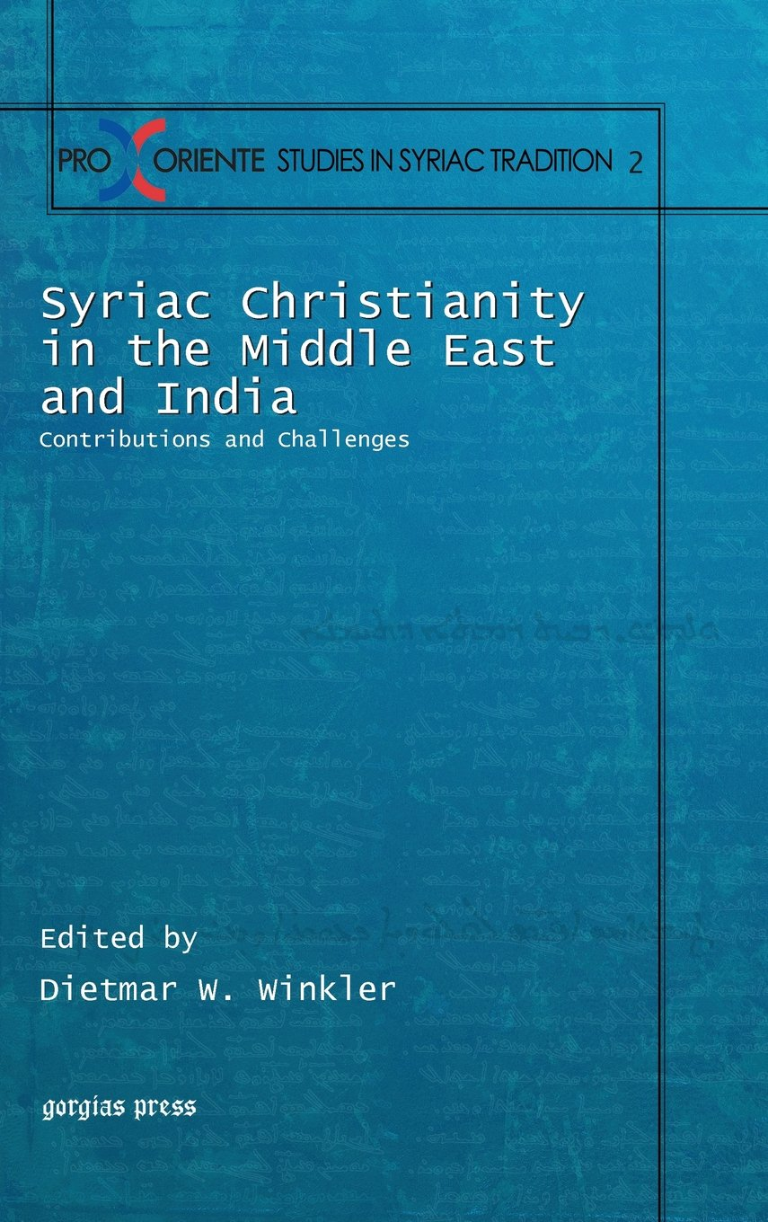 Syriac Christianity in the Middle East and India: Contributions and Challenges (Pro Oriente Studies in the Syriac Tradition)