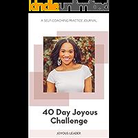 40 Day Joyous Challenge: A Self-Coaching Practice Journal