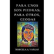 PARA UNOS SON PIEDRAS; PARA OTROS, GEODAS: Cuentos, relatos y un guion para obra de teatro (Spanish Edition) Jan 25, 2019