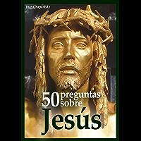 50 preguntas sobre Jesús (Spanish Edition)