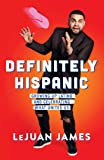Definitely Hispanic: Growing Up Latino and