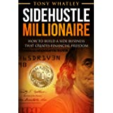 SideHustle Millionaire: How to build a side business that creates financial freedom