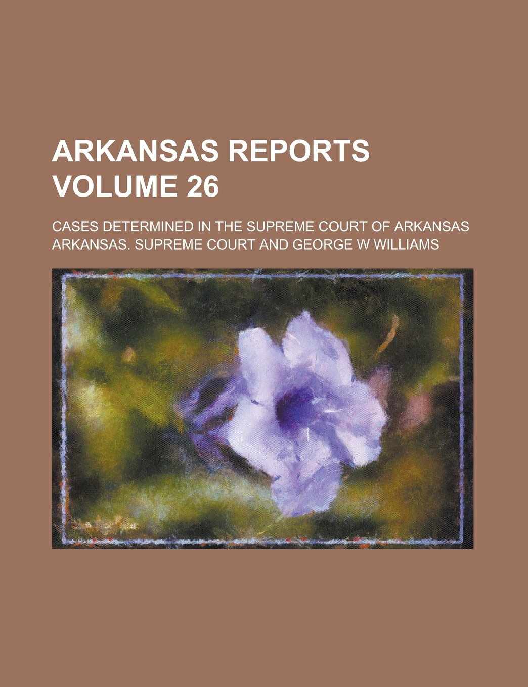 Download Arkansas Reports; Cases Determined in the Supreme Court of Arkansas Volume 26 ebook