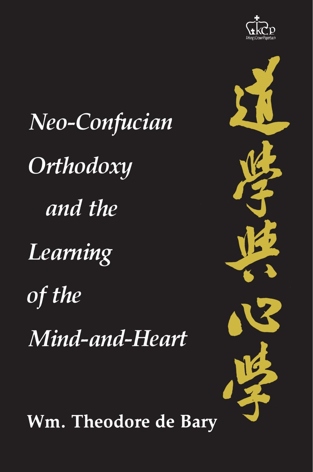 Neo-Confucian Orthodoxy and the Learning of the Mind-and-Heart (Neo- Confucian Studies): Wm. Theodore de Bary: 9780231052290: Amazon.com: Books