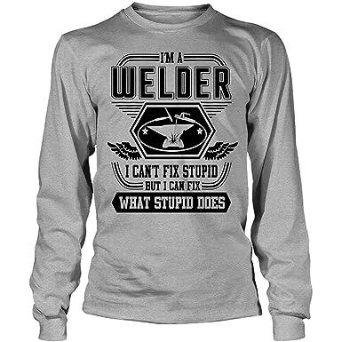 37c8bd82b Amazon.com: I Can Fix What Stupid Does Long Sleeve Tees, I'm A Welder T  Shirt: Clothing