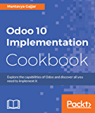 Odoo 10 Implementation Cookbook: Explore the capabilities of Odoo and discover all you need to implement it
