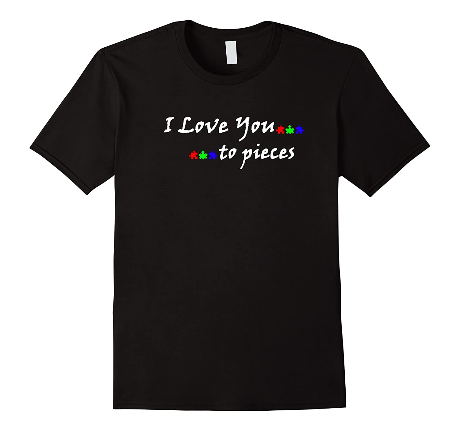 I Love You To Pieces Autism Awareness Tee Shirt-Vaci