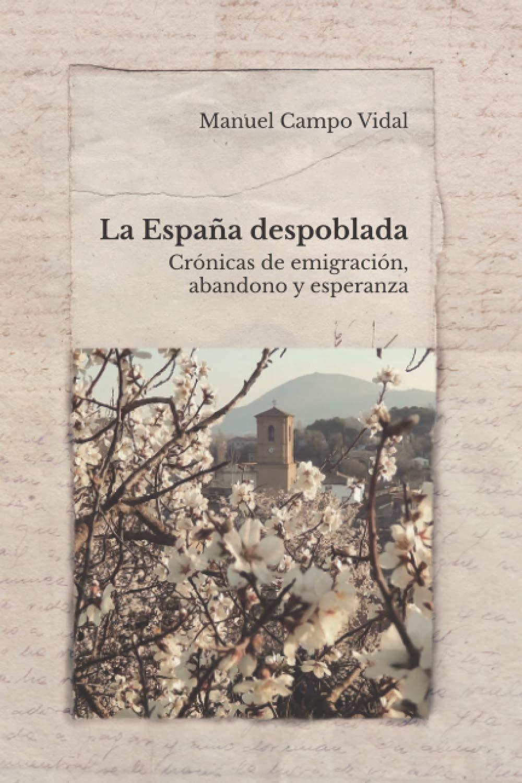 LA ESPAÑA DESPOBLADA: Crónicas de emigración, abandono y esperanza: Amazon.es: Campo Vidal, Manuel: Libros