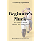 Beginner's Pluck: Build Your Life of Purpose and Impact Now