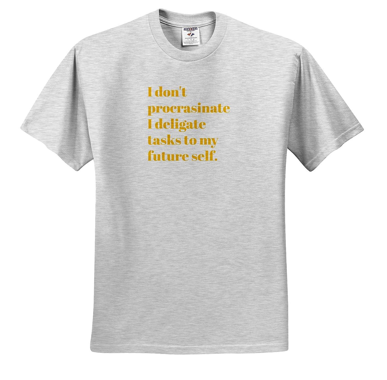 T-Shirts Quote Image of I Dont Procrastinate I Deligate Tasks to My Future Self Quote 3dRose Gabriella B