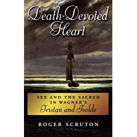 Death-Devoted Heart: Sex and the Sacred in Wagner's