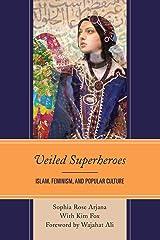 Veiled Superheroes: Islam, Feminism, and Popular Culture Paperback
