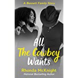 All The Cowboy Wants (The Bennett Family Series Book 4)
