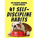 41 Self-Discipline Habits: For Slackers, Avoiders, & Couch Potatoes (Live a Disciplined Life Book 11)