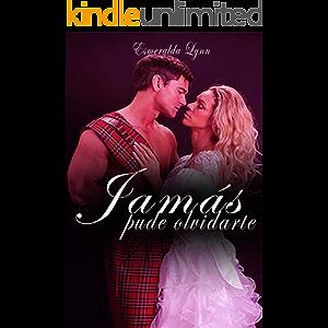 El amor del Highlander: Jamás pude olvidarte: (romance erotico en español) (Spanish Edition)