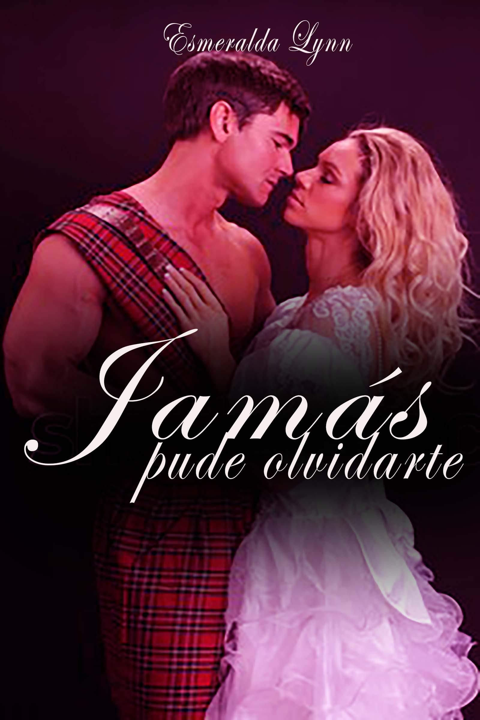 El amor del Highlander: Jamás pude olvidarte: (romance erotico en español)