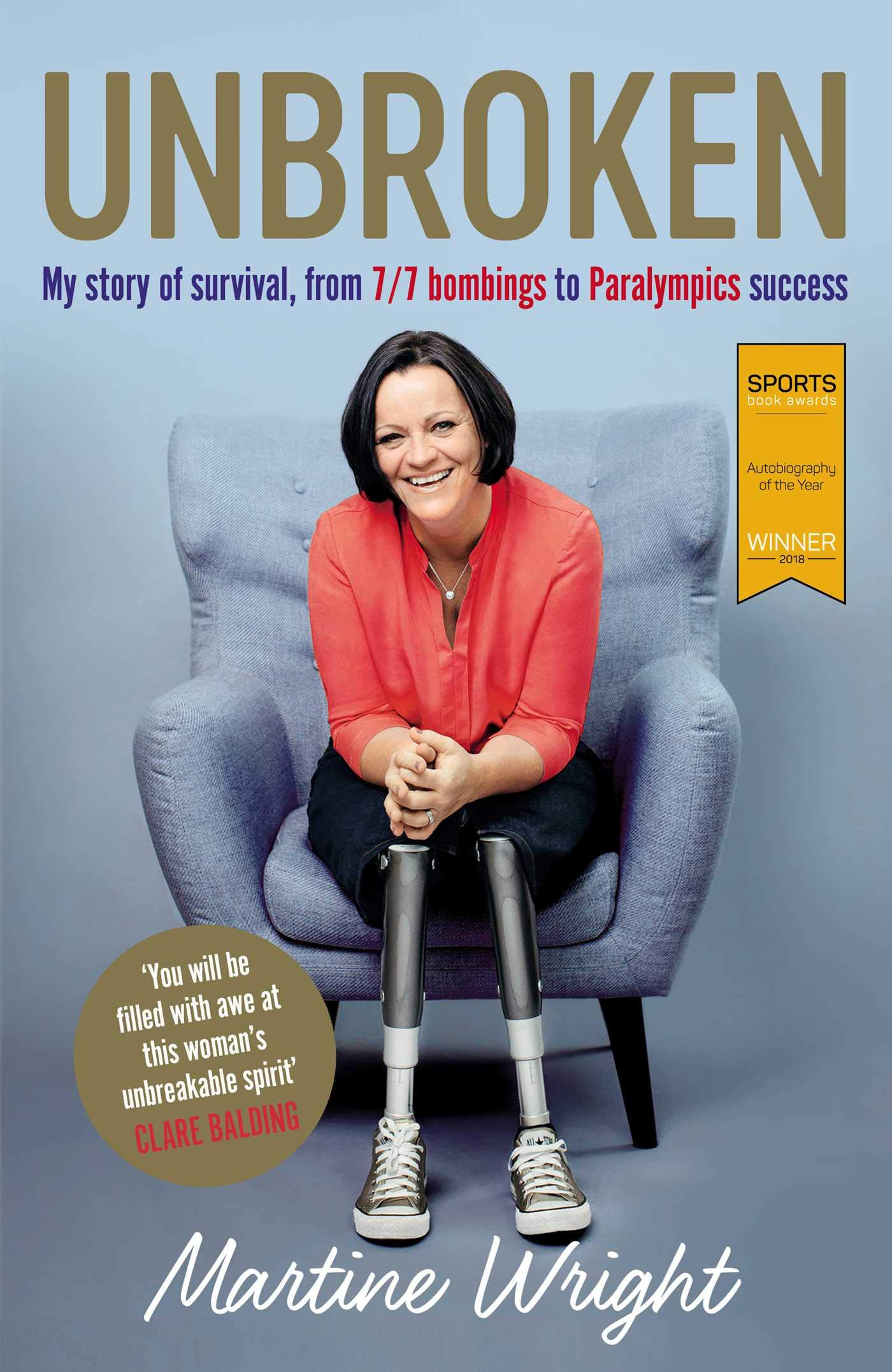 Unbroken: My story of survival from 7/7 Bombings to Paralympic success:  Amazon.co.uk: Martine Wright: 9781471160554: Books