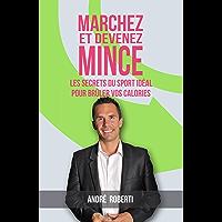 Marchez et devenez mince: Les secrets du sport idéal pour brûler vos calories (French Edition)