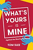 What's Yours Is Mine: Against the Sharing Economy