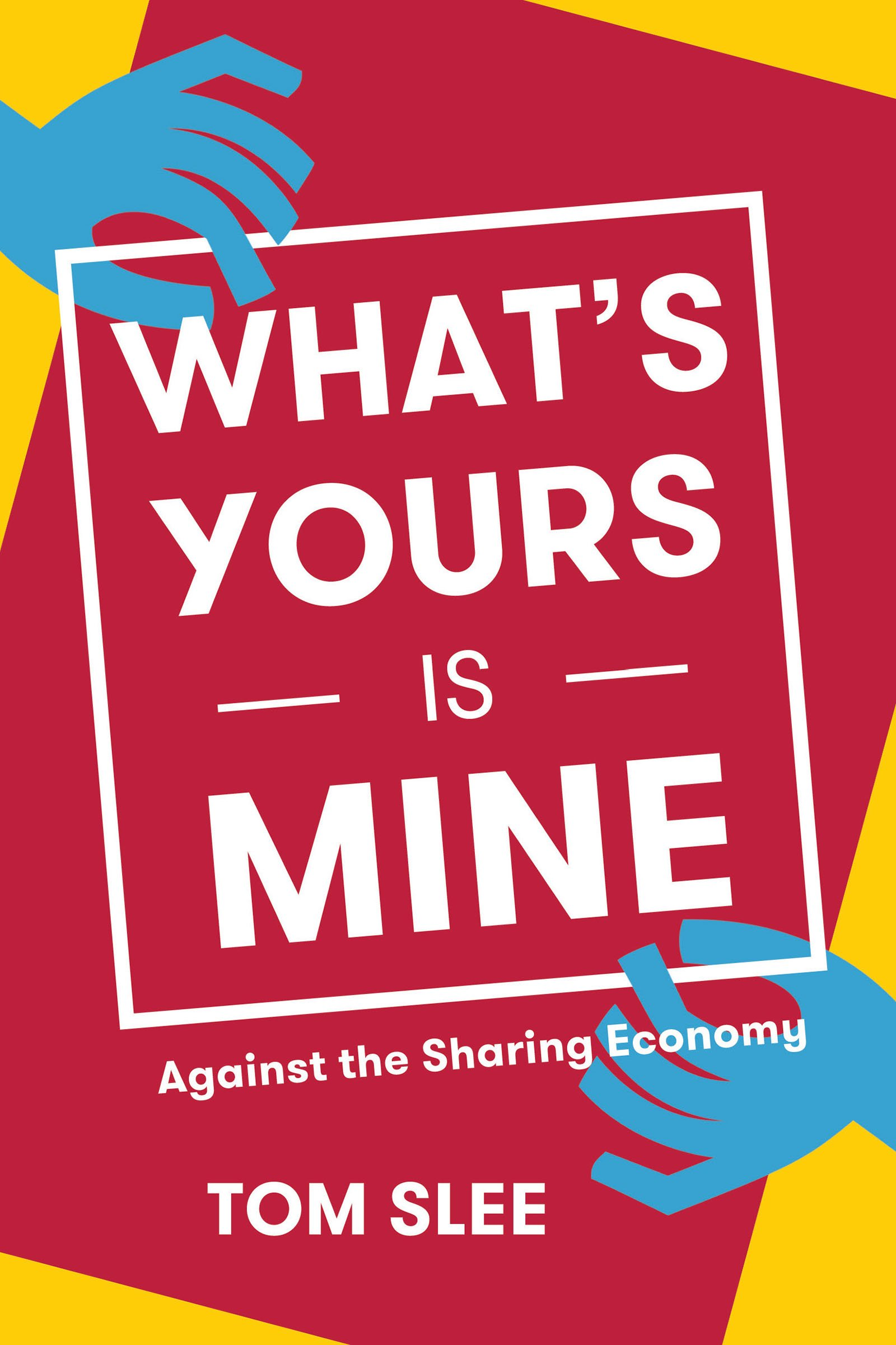 Whats yours is mine against the sharing economy tom slee whats yours is mine against the sharing economy tom slee 9781944869373 amazon books fandeluxe Choice Image