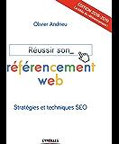 Réussir son référencement web - Edition 2018-2019: Stratégies et tehniques SEO (French Edition)