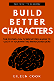 Build Better Characters: The psychology of backstory & how to use it in your writing to hook readers (Creative Academy…
