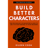 Build Better Characters: The psychology of backstory & how to use it in your writing to hook readers (Creative Academy Guides for Writers Book 2) (English Edition)