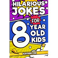 Hilarious Jokes For 8 Year Old Kids: An Awesome LOL Joke Book For Kids Filled With Tons of Tongue Twisters, Rib Ticklers…