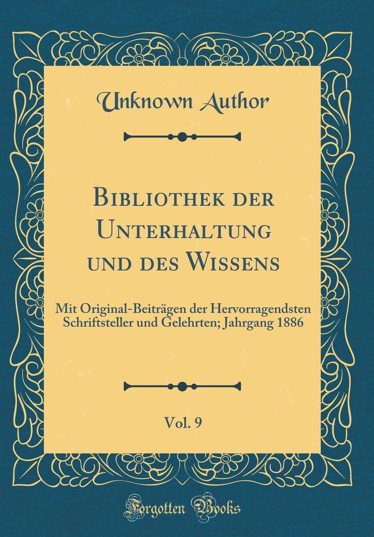 Download Bibliothek der Unterhaltung und des Wissens, Vol. 9: Mit Original-Beiträgen der Hervorragendsten Schriftsteller und Gelehrten; Jahrgang 1886 (Classic Reprint) (German Edition) pdf