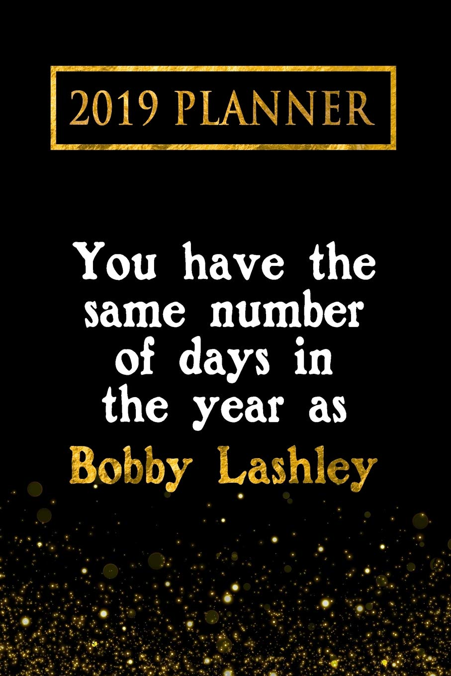 2019 Planner You Have The Same Number Of Days In The Year As Bobby
