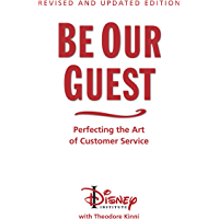 Be Our Guest: Revised and Updated Edition: Perfecting the Art of Customer Service (The Disney Institute Leadership…