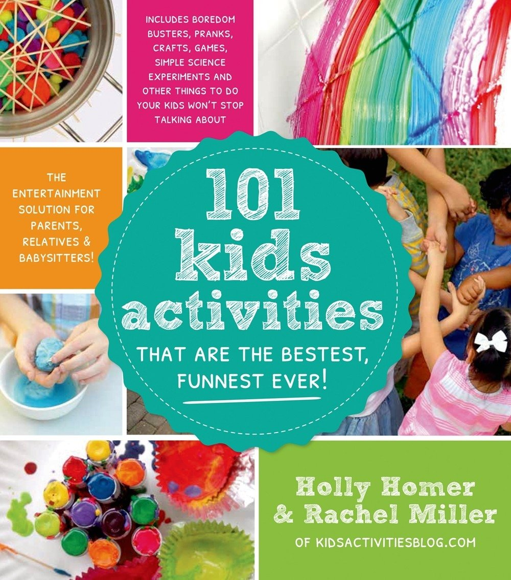 101 Kids Activities That Are the Bestest, Funnest Ever!: The Entertainment Solution for Parents, Relatives & Babysitters…