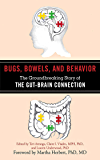 Bugs, Bowels, and Behavior: The Groundbreaking Story of the Gut-Brain Connection (English Edition)