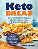 Keto Bread: Low-carb Bakers Recipes for Ketogenic, Paleo, & Gluten-free Diets; Perfect Keto Buns, Muffins, Cookies and Loaves for Weight Loss and Healthy Eating