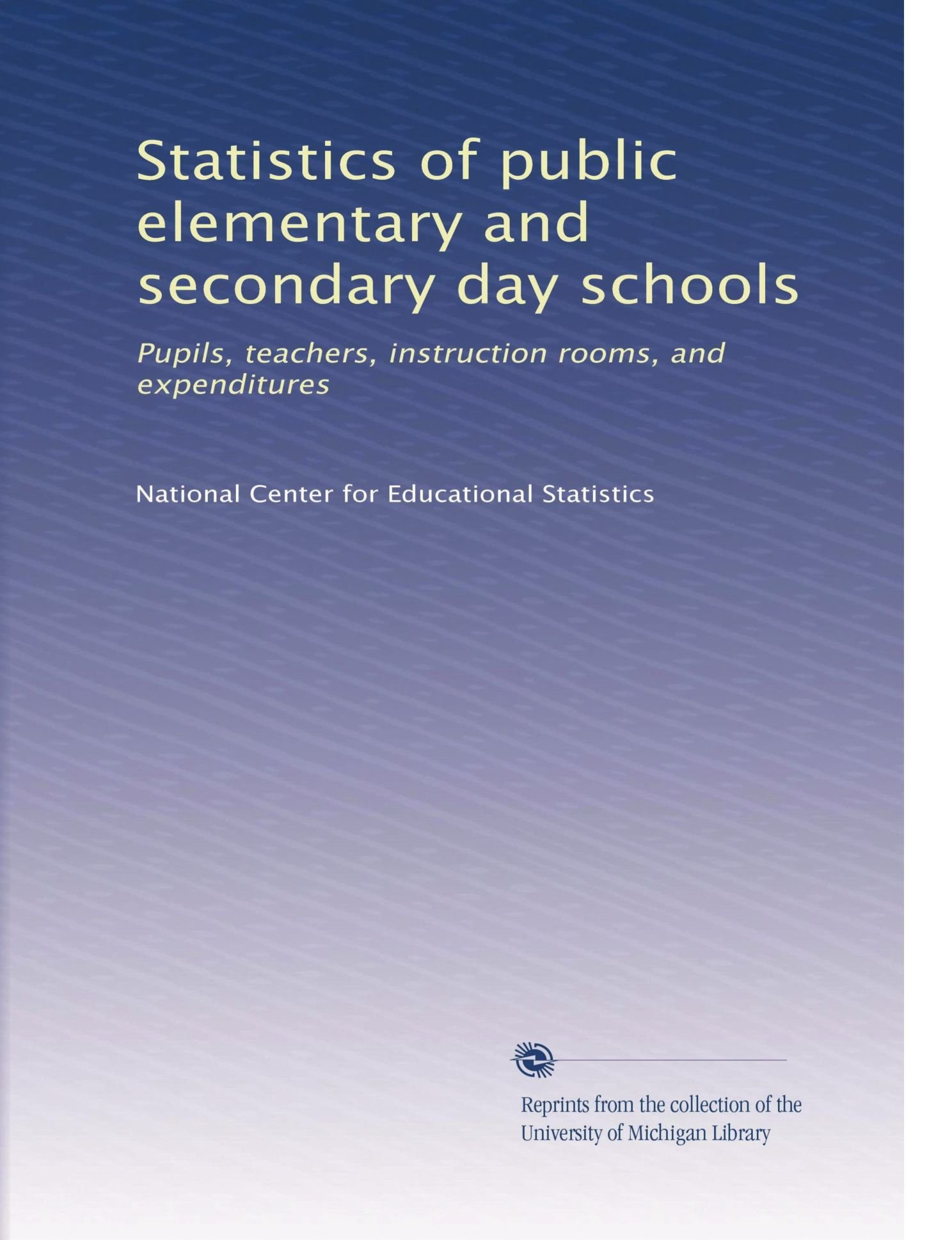 Read Online Statistics of public elementary and secondary day schools: Pupils, teachers, instruction rooms, and expenditures pdf