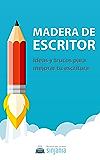 Madera de Escritor: Ideas y trucos para mejorar tu escritura (Spanish Edition)