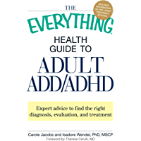 The Everything Health Guide to Adult ADD/ADHD: Expert advice to find the right diagnosis, evaluation and treatment (Everything®) (English Edition)