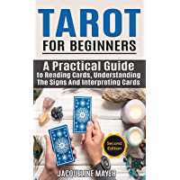 Tarot For Beginners: A Practical Guide to Reading Cards, Understanding The Signs And Interpreting Cards, Second Edition (English Edition)