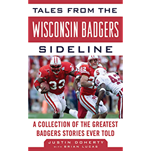 Tales from the Wisconsin Badgers Sideline: A Collection of the Greatest Badgers Stories Ever Told (Tales from the Team)