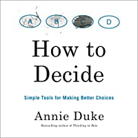 How to Decide: Simple Tools for Making Better Choices
