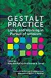 Gestalt Practice: Living and Working in Pursuit of