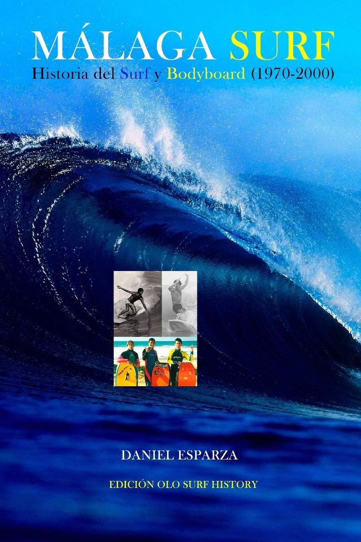 Malaga Surf: Historia del Surf y Bodyboard 1970-2000: Amazon.es: Esparza, Daniel: Libros