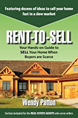 Rent-to-Sell: Your Hands-on Guide to SELL Your Home When Buyers are Scarce Paperback