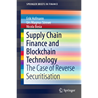 Supply Chain Finance and Blockchain Technology: The Case of Reverse Securitisation (SpringerBriefs in Finance) (English…