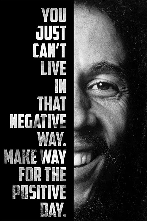 Dont Live In That Negative Way Make Way For The Positive Day Bob