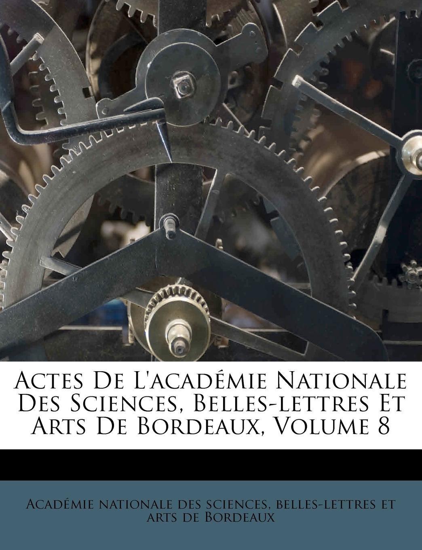 Actes De L'académie Nationale Des Sciences, Belles-lettres Et Arts De Bordeaux, Volume 8 (French Edition) pdf