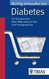 Richtig einkaufen bei Diabetes: Für Sie bewertet: über 900 Lebensmittel und Fertigprodukte (Einkaufsführer)