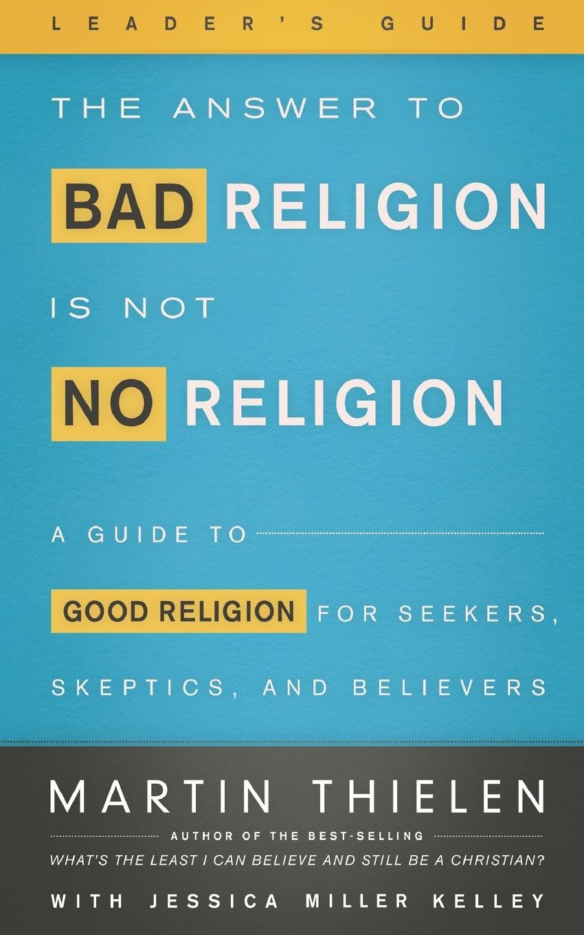 Download The Answer to Bad Religion Is Not No Religion- -Leader's Guide: A Guide to Good Religion for Seekers, Skeptics, and Believers PDF