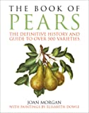 The Book of Pears: The Definitive History and Guide to Over 500 Varieties